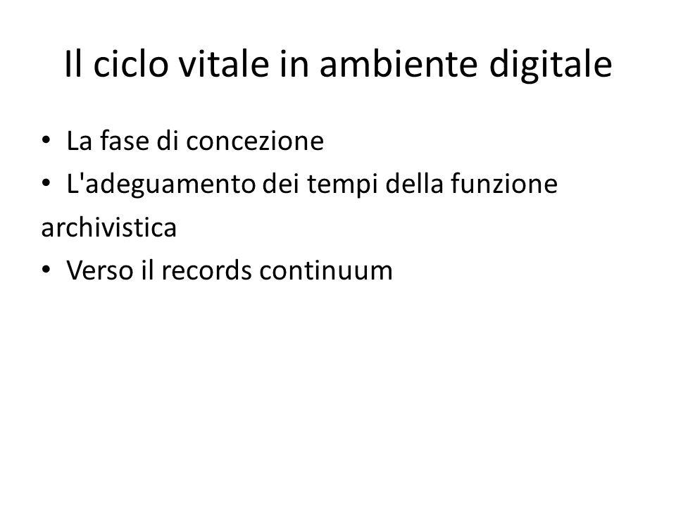 Il ciclo vitale in ambiente digitale La fase di concezione L adeguamento dei tempi della funzione archivistica Verso il records continuum