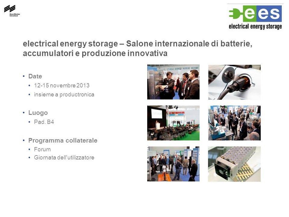 electrical energy storage – Salone internazionale di batterie, accumulatori e produzione innovativa Date 12-15 novembre 2013 insieme a productronica Luogo Pad.