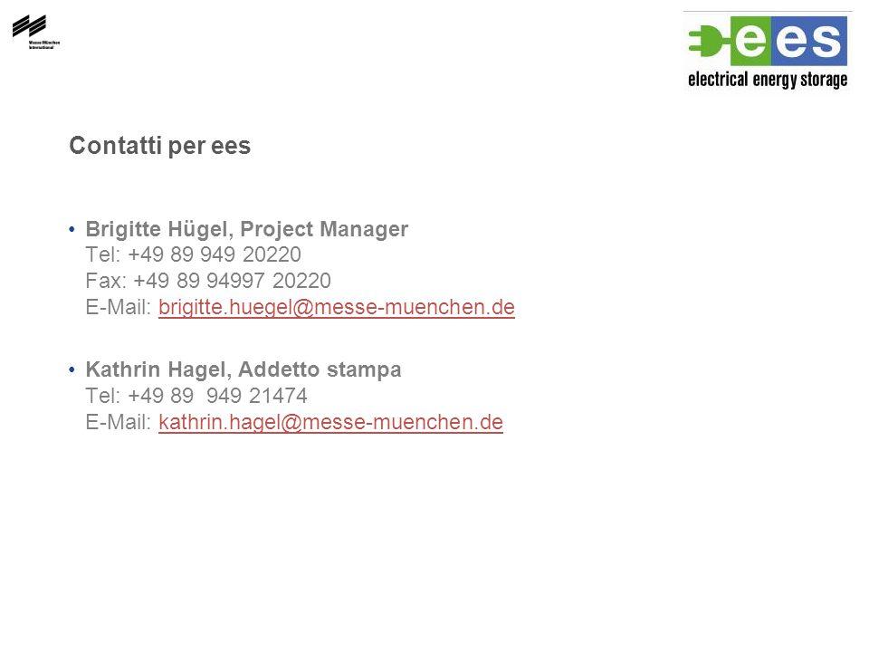 Contatti per ees Brigitte Hügel, Project Manager Tel: +49 89 949 20220 Fax: +49 89 94997 20220 E-Mail: brigitte.huegel@messe-muenchen.debrigitte.huegel@messe-muenchen.de Kathrin Hagel, Addetto stampa Tel: +49 89 949 21474 E-Mail: kathrin.hagel@messe-muenchen.dekathrin.hagel@messe-muenchen.de