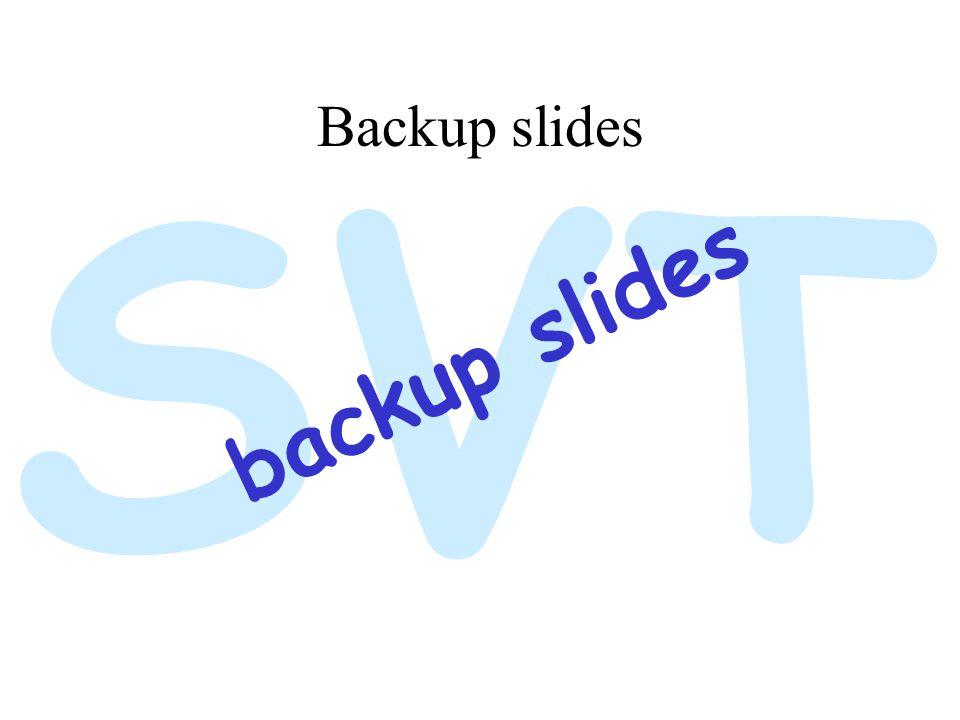 SVT Backup slides backup slides