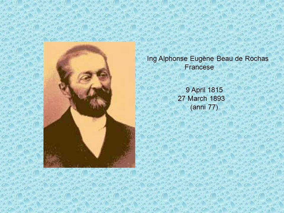 9 April 1815 27 March 1893 (anni 77) Ing Alphonse Eugène Beau de Rochas Francese
