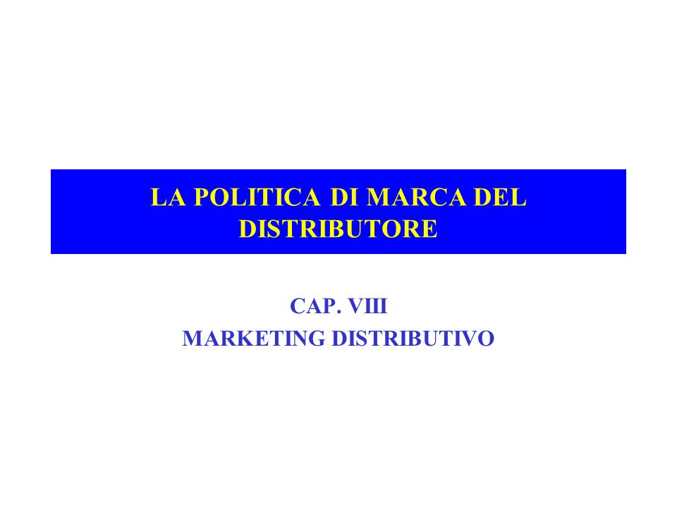 LA POLITICA DI MARCA DEL DISTRIBUTORE CAP. VIII MARKETING DISTRIBUTIVO