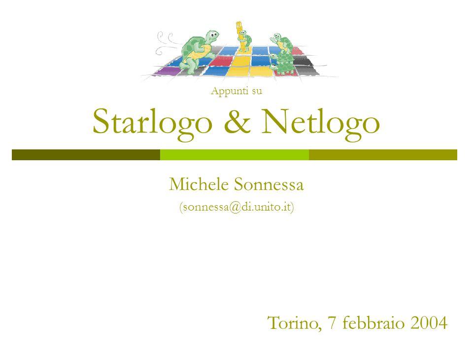 Appunti su Starlogo & Netlogo Michele Sonnessa (sonnessa@di.unito.it) Torino, 7 febbraio 2004