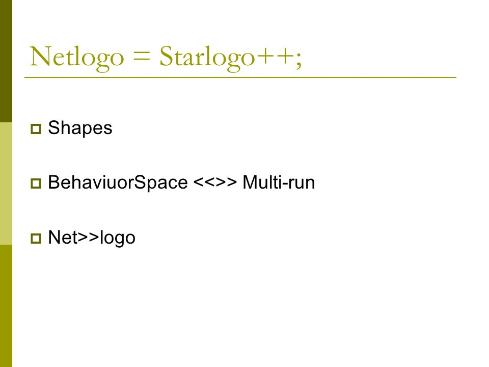 Netlogo = Starlogo++; SShapes BBehaviuorSpace <<>> Multi-run NNet>>logo