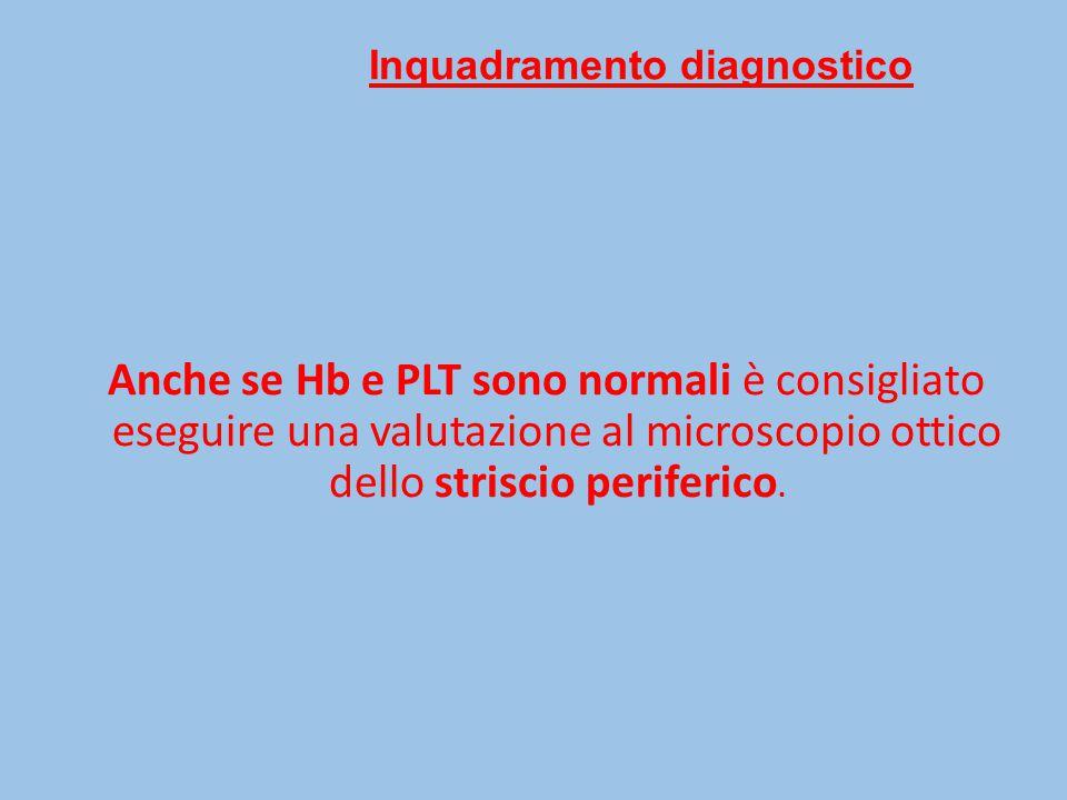 Inquadramento diagnostico Anche se Hb e PLT sono normali è consigliato eseguire una valutazione al microscopio ottico dello striscio periferico.