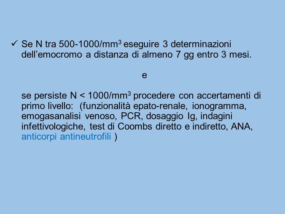 Se N tra 500-1000/mm 3 eseguire 3 determinazioni dell'emocromo a distanza di almeno 7 gg entro 3 mesi. e se persiste N < 1000/mm 3 procedere con accer