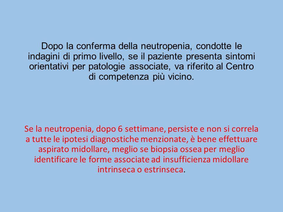 Dopo la conferma della neutropenia, condotte le indagini di primo livello, se il paziente presenta sintomi orientativi per patologie associate, va rif