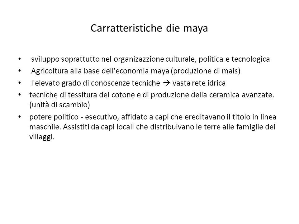 Carratteristiche die maya sviluppo soprattutto nel organizazzione culturale, politica e tecnologica Agricoltura alla base dell'economia maya (produzio