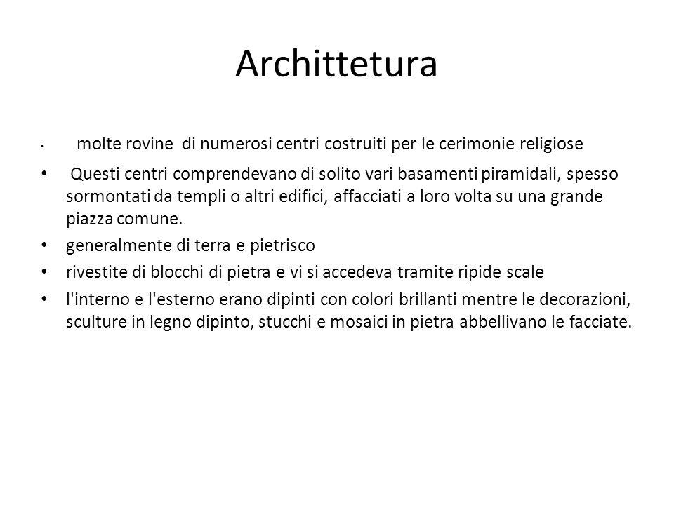 Archittetura molte rovine di numerosi centri costruiti per le cerimonie religiose Questi centri comprendevano di solito vari basamenti piramidali, spe