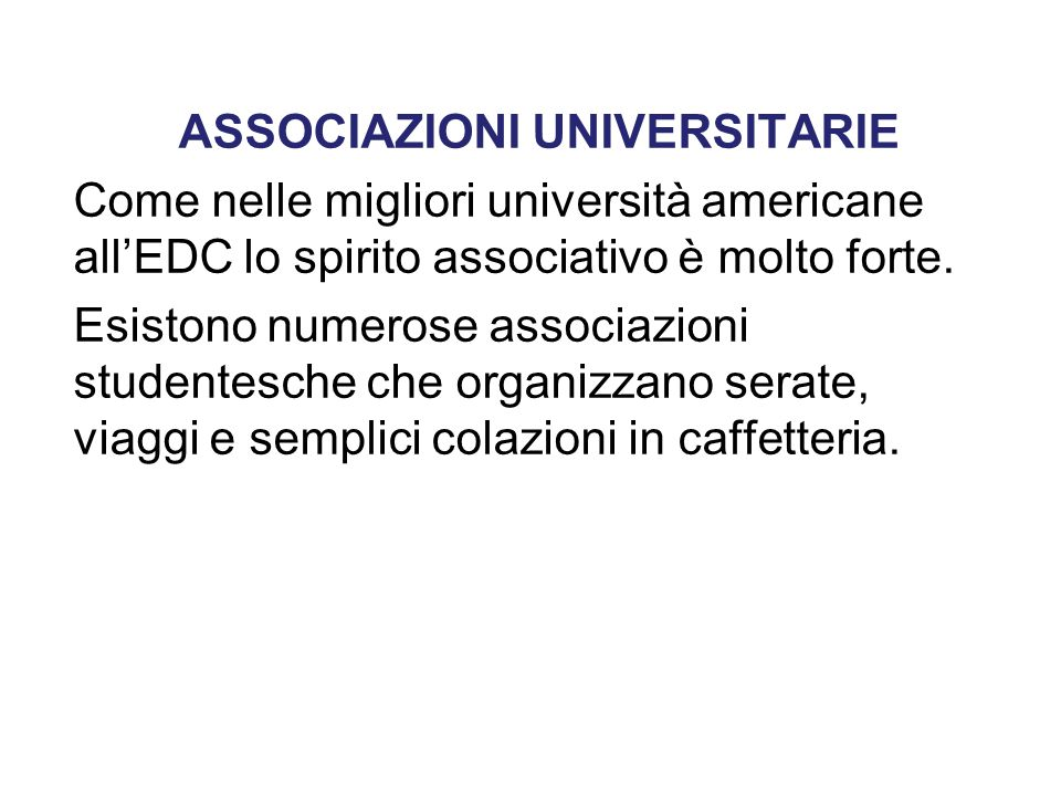 ASSOCIAZIONI UNIVERSITARIE Come nelle migliori università americane all'EDC lo spirito associativo è molto forte. Esistono numerose associazioni stude