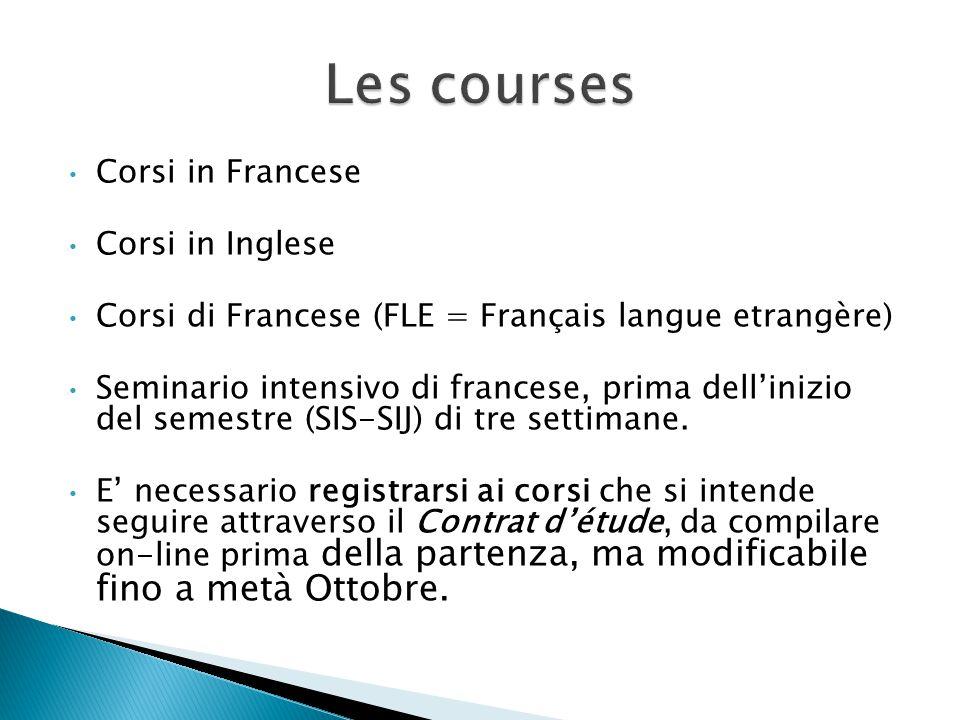 Corsi in Francese Corsi in Inglese Corsi di Francese (FLE = Français langue etrangère) Seminario intensivo di francese, prima dell'inizio del semestre (SIS-SIJ) di tre settimane.
