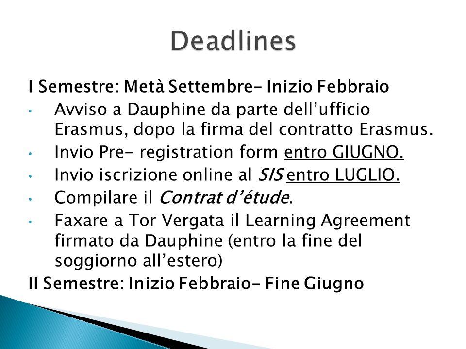 I Semestre: Metà Settembre- Inizio Febbraio Avviso a Dauphine da parte dell'ufficio Erasmus, dopo la firma del contratto Erasmus.
