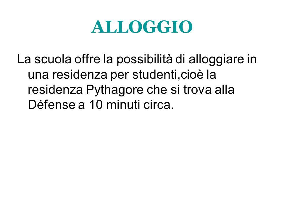 ALLOGGIO La scuola offre la possibilità di alloggiare in una residenza per studenti,cioè la residenza Pythagore che si trova alla Défense a 10 minuti circa.