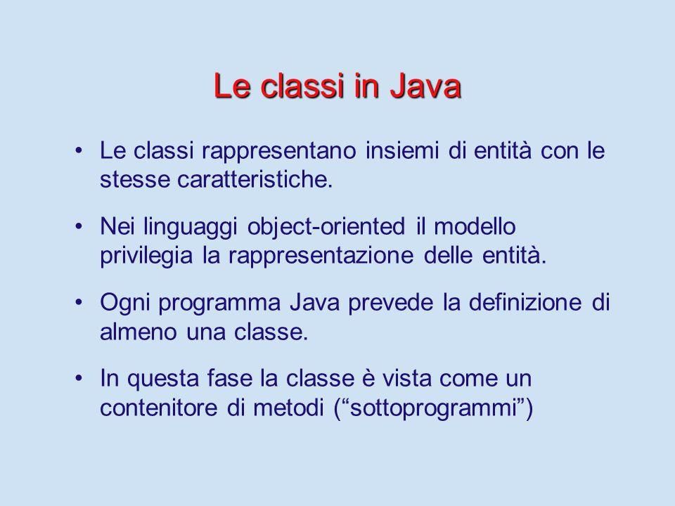 Le classi in Java Le classi rappresentano insiemi di entità con le stesse caratteristiche. Nei linguaggi object-oriented il modello privilegia la rapp