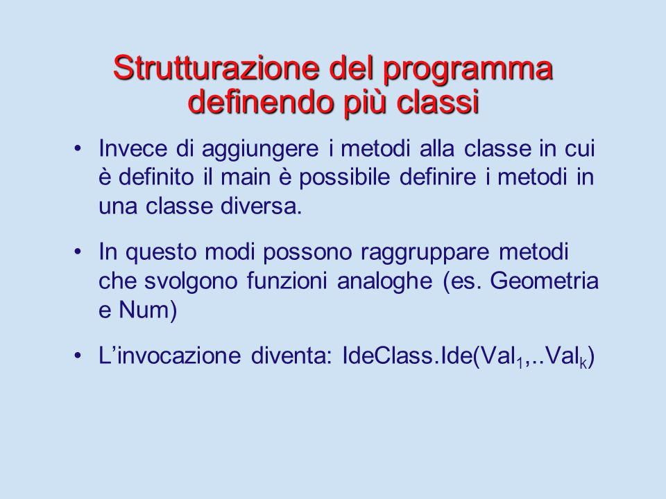 Strutturazione del programma definendo più classi Invece di aggiungere i metodi alla classe in cui è definito il main è possibile definire i metodi in una classe diversa.