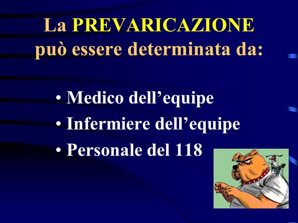La PREVARICAZIONE può essere determinata da: Medico dell'equipe Infermiere dell'equipe Personale del 118