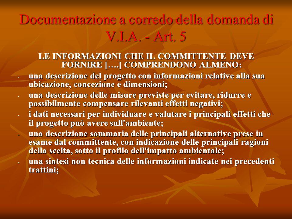 Documentazione a corredo della domanda di V.I.A. - Art. 5 LE INFORMAZIONI CHE IL COMMITTENTE DEVE FORNIRE [….] COMPRENDONO ALMENO: - una descrizione d