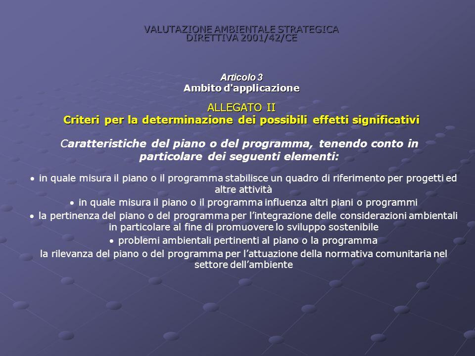 VALUTAZIONE AMBIENTALE STRATEGICA DIRETTIVA 2001/42/CE Articolo 3 Ambito d'applicazione ALLEGATO II Criteri per la determinazione dei possibili effett
