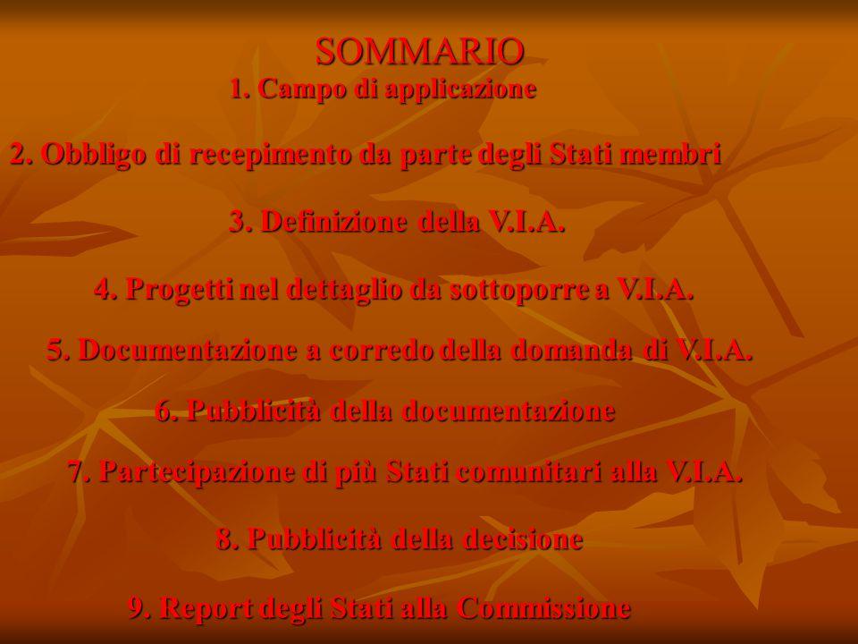 SOMMARIO 1. Campo di applicazione 2. Obbligo di recepimento da parte degli Stati membri 3. Definizione della V.I.A. 4. Progetti nel dettaglio da sotto
