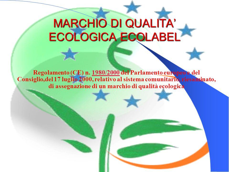 MARCHIO DI QUALITA' ECOLOGICA ECOLABEL Regolamento (CE) n. 1980/2000 del Parlamento europeo e del Consiglio,del 17 luglio 2000, relativo al sistema co