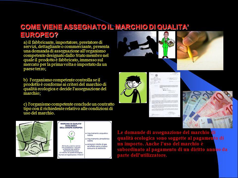 COME VIENE ASSEGNATO IL MARCHIO DI QUALITA' EUROPEO? a) il fabbricante, importatore, prestatore di servizi, dettagliante o commerciante, presenta una
