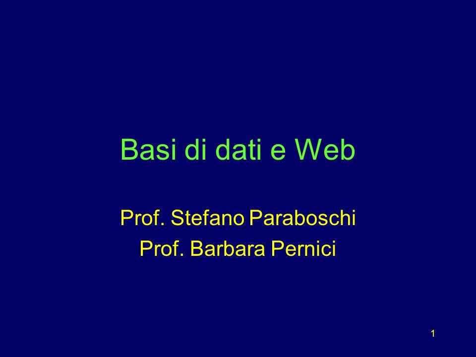 1 Basi di dati e Web Prof. Stefano Paraboschi Prof. Barbara Pernici