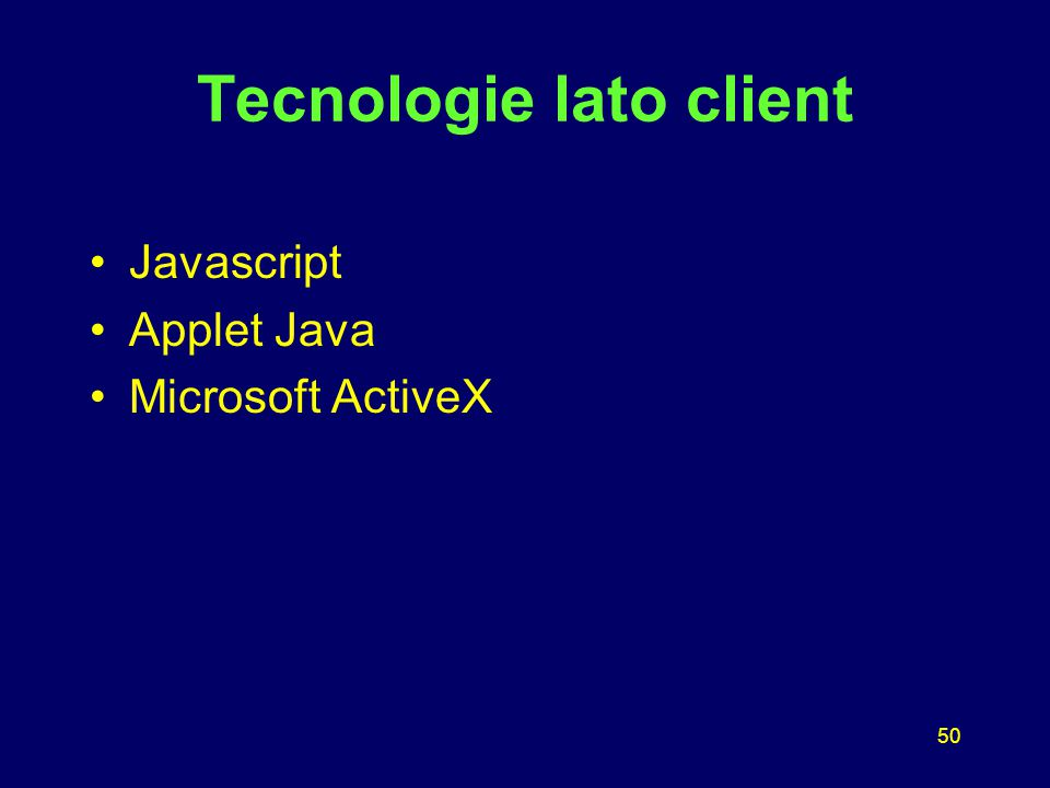 50 Tecnologie lato client Javascript Applet Java Microsoft ActiveX