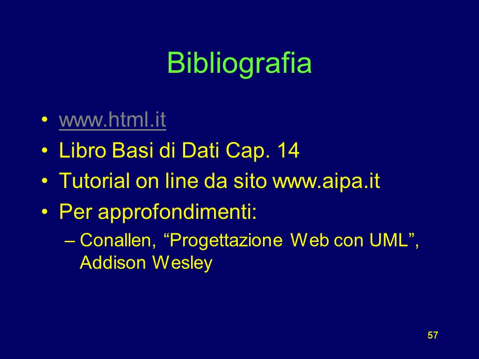 57 Bibliografia www.html.it Libro Basi di Dati Cap.