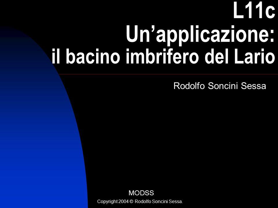 1 L11c Un'applicazione: il bacino imbrifero del Lario Rodolfo Soncini Sessa MODSS Copyright 2004 © Rodolfo Soncini Sessa.