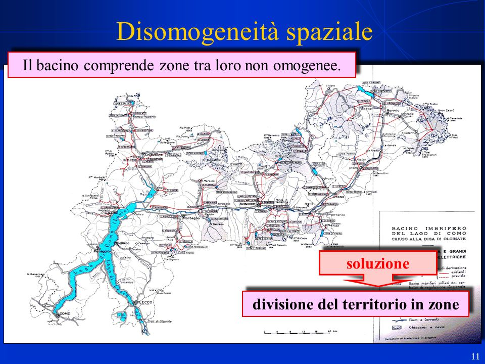 11 Disomogeneità spaziale Il bacino comprende zone tra loro non omogenee. divisione del territorio in zone soluzione