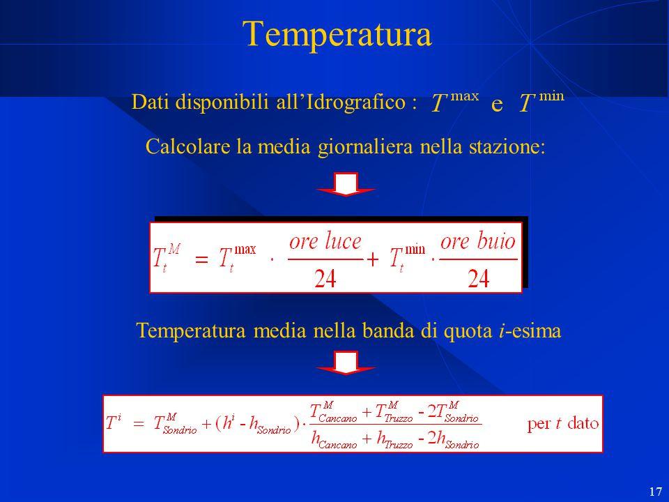 17 Temperatura Dati disponibili all'Idrografico : Calcolare la media giornaliera nella stazione: Temperatura media nella banda di quota i-esima NO!