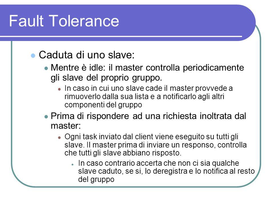 Fault Tolerance Caduta di uno slave: Mentre è idle: il master controlla periodicamente gli slave del proprio gruppo.