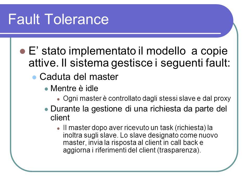 Fault Tolerance E' stato implementato il modello a copie attive.