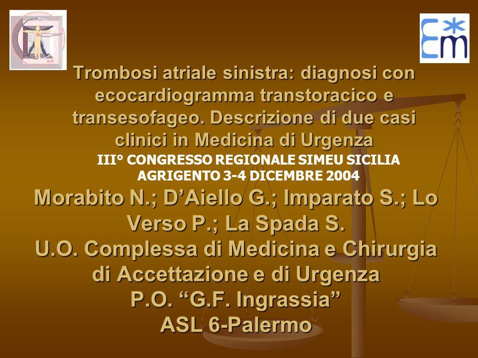 """Morabito N.; D'Aiello G.; Imparato S.; Lo Verso P.; La Spada S. U.O. Complessa di Medicina e Chirurgia di Accettazione e di Urgenza P.O. """"G.F. Ingrass"""