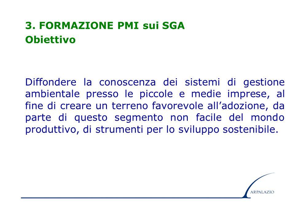 7 3. FORMAZIONE PMI sui SGA Obiettivo Diffondere la conoscenza dei sistemi di gestione ambientale presso le piccole e medie imprese, al fine di creare