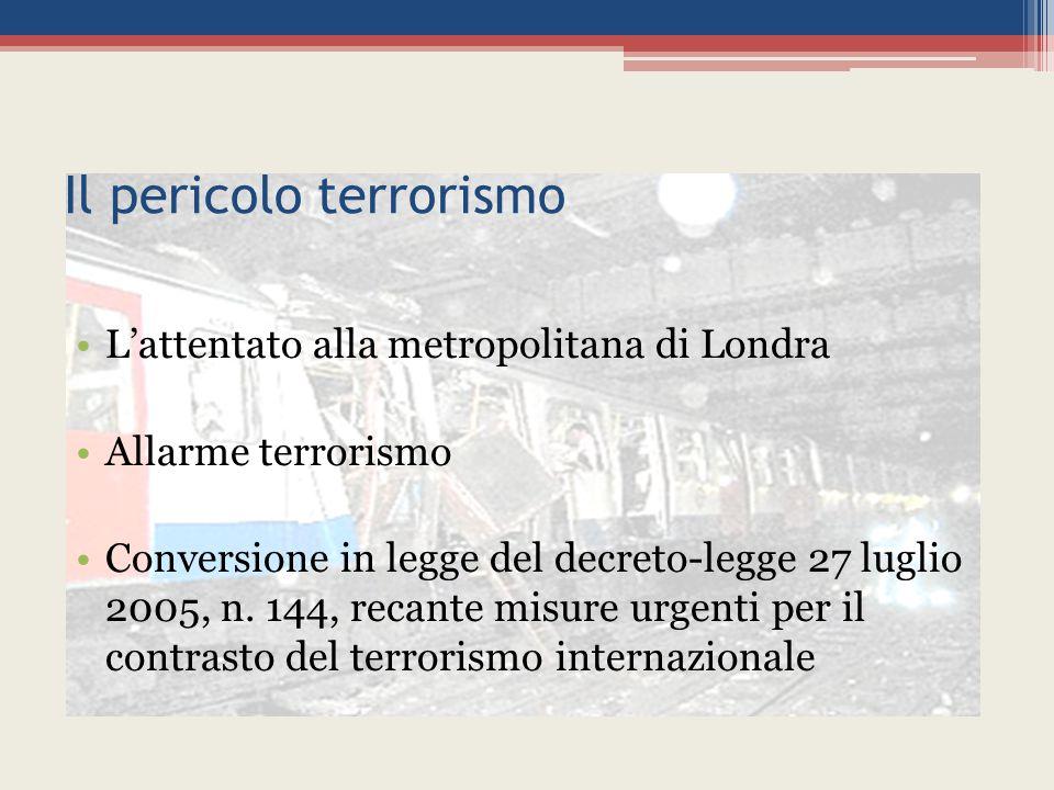 Il pericolo terrorismo L'attentato alla metropolitana di Londra Allarme terrorismo Conversione in legge del decreto-legge 27 luglio 2005, n.
