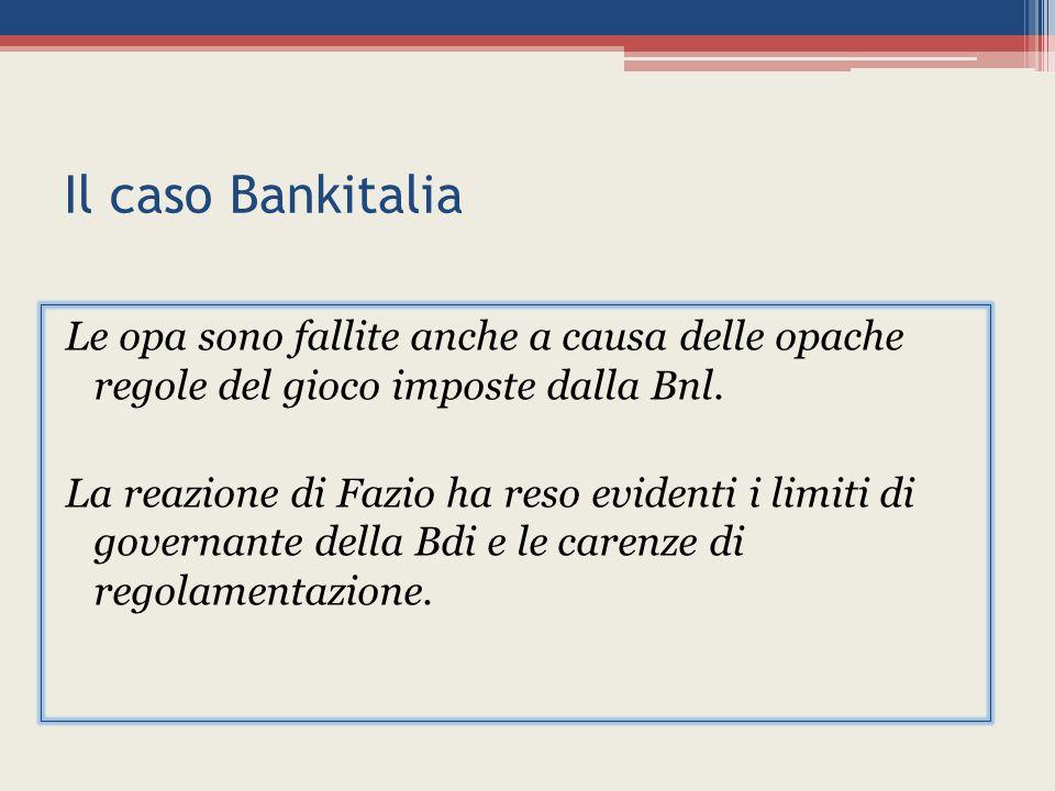 Il caso Bankitalia Le opa sono fallite anche a causa delle opache regole del gioco imposte dalla Bnl.