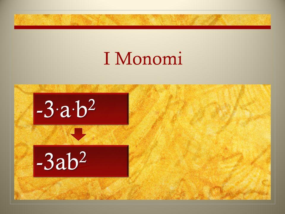 I Monomi -3. a. b 2 -3ab 2