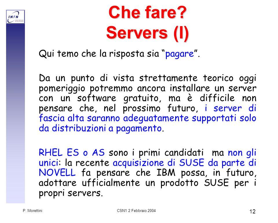 CSN1 2 Febbraio 2004 P. Morettini 12 Che fare. Servers (I) Qui temo che la risposta sia pagare .