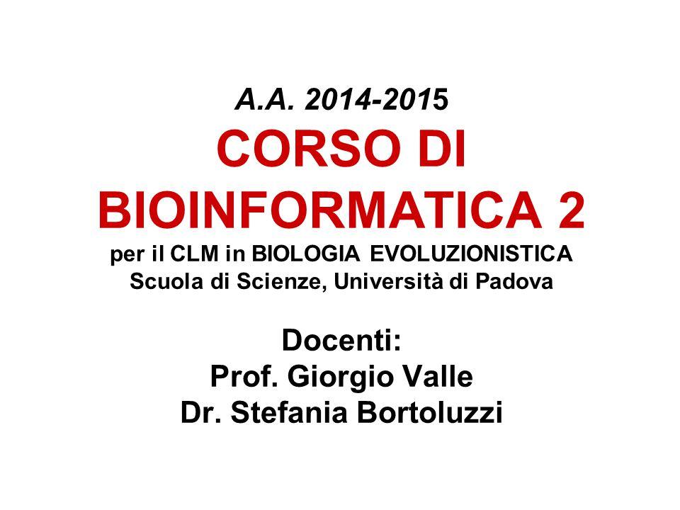 A.A. 2014-2015 CORSO DI BIOINFORMATICA 2 per il CLM in BIOLOGIA EVOLUZIONISTICA Scuola di Scienze, Università di Padova Docenti: Prof. Giorgio Valle D