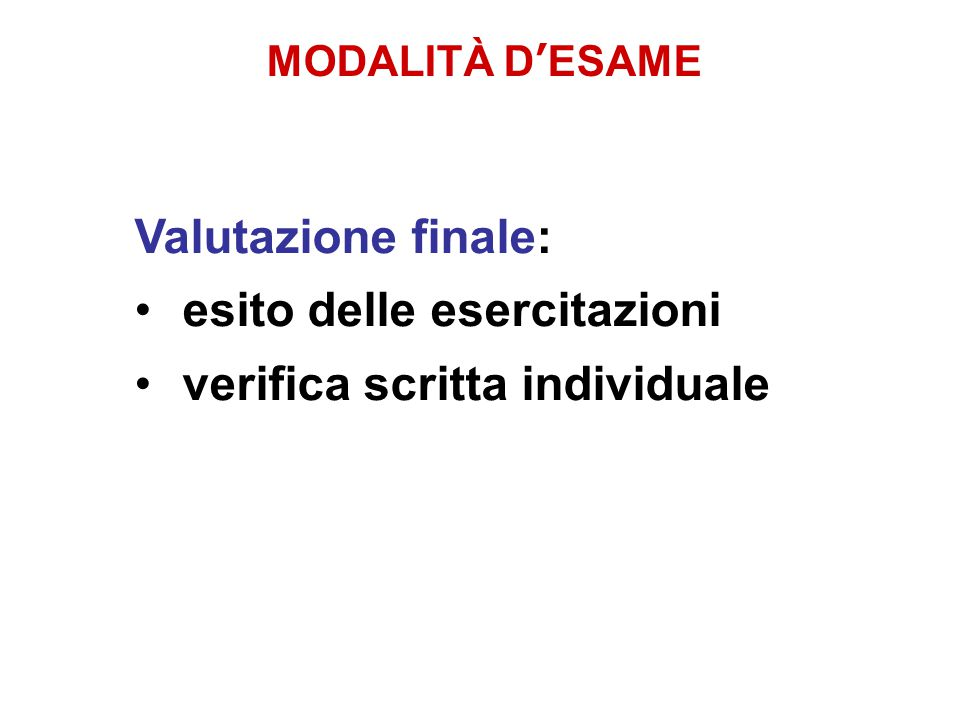 MODALITÀ D'ESAME Valutazione finale: esito delle esercitazioni verifica scritta individuale