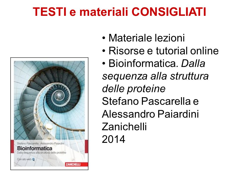TESTI e materiali CONSIGLIATI Materiale lezioni Risorse e tutorial online Bioinformatica.