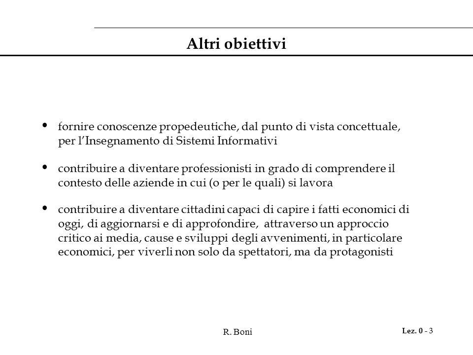 R. Boni Lez. 0 - 3 fornire conoscenze propedeutiche, dal punto di vista concettuale, per l'Insegnamento di Sistemi Informativi contribuire a diventare