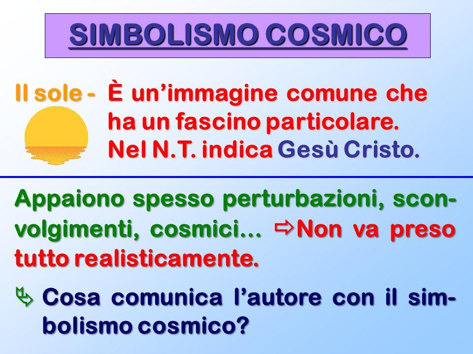 SIMBOLISMO COSMICO Il sole -È un'immagine comune che ha un fascino particolare. Nel N.T. indica Gesù Cristo. Appaiono spesso perturbazioni, scon- volg