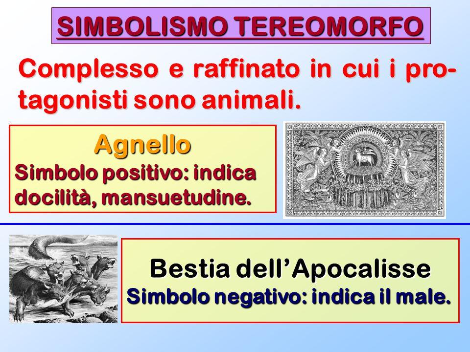 SIMBOLISMO TEREOMORFO Complesso e raffinato in cui i pro- tagonisti sono animali. Agnello Simbolo positivo: indica docilità, mansuetudine. Bestia dell