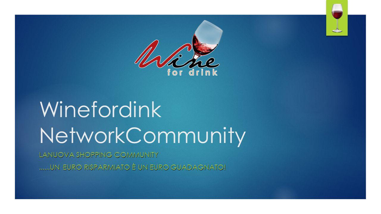 Winefordink NetworkCommunity LANUOVA SHOPPING COMMUNITY......UN EURO RISPARMIATO È UN EURO GUADAGNATO!