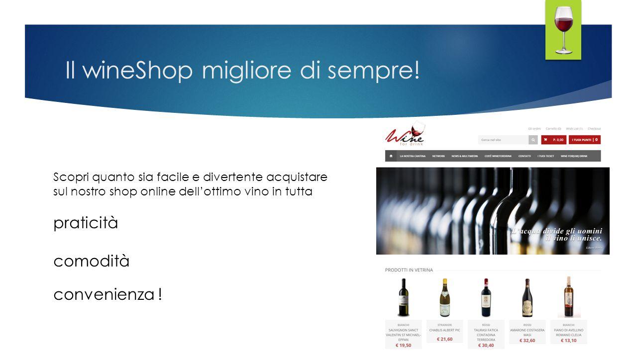 Il wineShop migliore di sempre! Scopri quanto sia facile e divertente acquistare sul nostro shop online dell'ottimo vino in tutta praticità comodità c