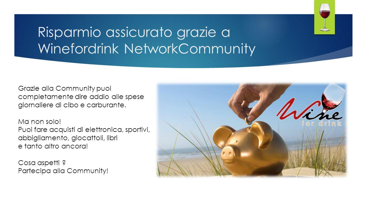 Risparmio assicurato grazie a Winefordrink NetworkCommunity Grazie alla Community puoi completamente dire addio alle spese giornaliere di cibo e carbu