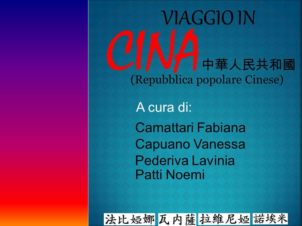 A cura di: CINA 中華人民共和國 (Repubblica popolare Cinese) Camattari Fabiana Pederiva Lavinia Capuano Vanessa Patti Noemi
