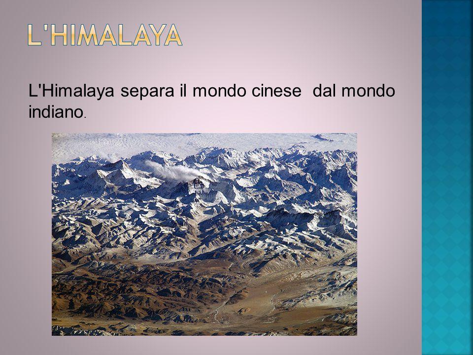 L Himalaya separa il mondo cinese dal mondo indiano.